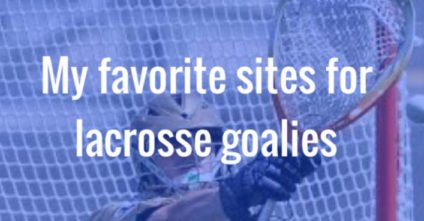 Lacrosse Goalie Resources: The 7 Best Websites For Lax Goalies